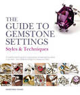 The Guide to Gemstone Settings: Styles and Techniques by Anastasia Young (Paperback, 2012)