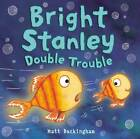 Bright Stanley Double Trouble by Matt Buckingham (Paperback, 2012)