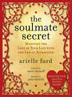 The Soulmate Secret: Manifest the Love of Your Life with the Law of Attraction by Arielle Ford (Paperback, 2011)