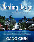 Planting Design Illustrated: A Holistic Design Approach Combining Architectural Spatial Concepts and Horticultural Knowledge and Discussions of Great Design Principles and Concepts with Cases Studies of Famous Gardens of All Major Civilizations by Gang Chen (Paperback / softback, 2009)