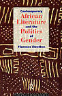 Contemporary African Literature and the Politics of Gender by Florence Stratton (Paperback, 1994)