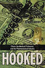 Hooked: Ethics, the Medical Profession, and the Pharmaceutical Industry by Howard Brody (Paperback, 2007)