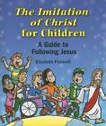 The Imitation of Christ for Children: A Guide to Following Jesus by Elizabeth Ficocelli (Paperback, 2006)