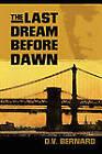 The Last Dream Before Dawn: A Novel by David Valentine Bernard, D. V. Bernard (Paperback, 2003)