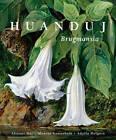 Huanduj: Brugmansia by Alister Hay, Monika Gottschalk, Adolfo Holguin (Hardback, 2012)