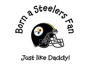ed15c93f Details about Born a Pittsburgh Steelers fan NFL tshirt one piece toddler  Fathers Day Gift