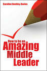 How to be an Amazing Middle Leader by Caroline Bentley-Davies (Paperback, 2012)
