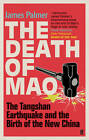 The Death of Mao: The Tangshan Earthquake and the Birth of the New China by James Palmer (Paperback, 2013)