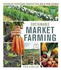 Sustainable Market Farming: Intensive Vegetable Production on a Few Acres by Pam Dawling (Paperback, 2013)