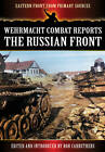 Wehrmacht Combat Reports: The Russian Front by Bob Carruthers (Paperback, 2013)