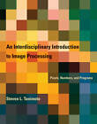 An Interdisciplinary Introduction to Image Processing: Pixels, Numbers, and Programs by S. Tanimoto (Hardback, 2012)
