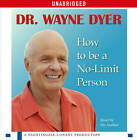 How to Be a No-Limit Person by Dr Wayne W Dyer (CD-Audio, 2007)