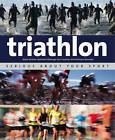 Triathlon: Serious About Your Sport by Adam Dickson, Remmert Wielinga, Paul Cowcher (Paperback, 2012)