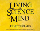 Living the Science of Mind by Ernest Holmes (CD-Audio, 2013)