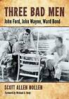 Three Bad Men: John Ford, John Wayne, Ward Bond by Scott Allen Nollen (Paperback, 2013)