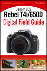 Canon EOS Rebel T4i/650D Digital Field Guide by Rosh Sillars (Paperback, 2012)