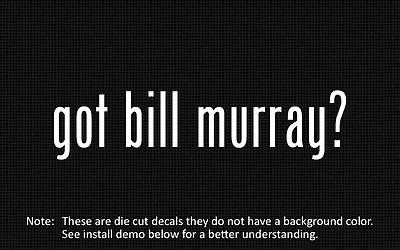 (2x) got bill murray? Sticker Die Cut Decal vinyl