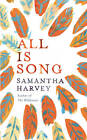 All is Song by Samantha Harvey (Hardback, 2012)