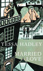 Married Love by Tessa Hadley (Hardback, 2012)