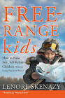 Free Range Kids: How to Raise Safe, Self-Reliant Children (Without Going Nuts with Worry) by Leonore Skenazy (Paperback, 2010)