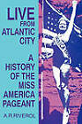 Live from Atlantic City: The History of the Miss America Pageant before, after, and in Spite of Television by Armando Riverol (Paperback, 1992)