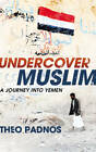 Undercover Muslim: A Journey into Yemen by Theo Padnos (Paperback, 2011)