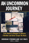 An Uncommon Journey: From Vienna to Shanghai to America - A Brother and Sister's Escape from the Nazis by Deborah Strobin, Ilie Wacs (Hardback, 2011)