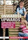Onwards and Upwards: Supporting the Transition to Key Stage One by Kathleen Orlandi (Paperback, 2011)