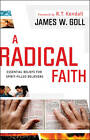A Radical Faith: Essential Beliefs for Spirit-Filled Believers by James W. Goll (Paperback, 2011)