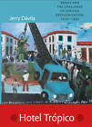 Hotel Tropico: Brazil and the Challenge of African Decolonization, 1950-1980 by Jerry Davila (Paperback, 2010)