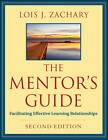 The Mentor's Guide: Facilitating Effective Learning Relationships by Lois J. Zachary (Paperback, 2011)