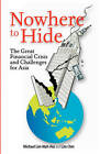 Nowhere to Hide: The Great Financial Crisis and Challenges for Asia by Lim Chin, Michael Lim Mah Hui (Paperback, 2010)