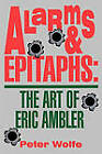 Alarms and Epitaphs: The Art of Eric Ambler by Peter Wolfe (Paperback, 1993)