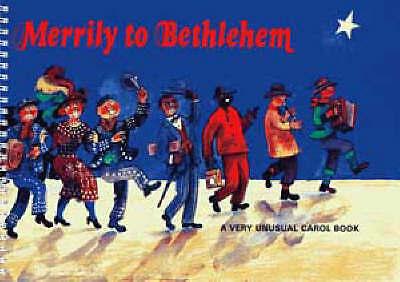 Merrily to Bethlehem: Very Unusual Carol Book (Classroom Music)-ExLibrary