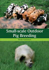 Small-Scale Outdoor Pig Breeding by Wendy Scudamore (Paperback, 2011)