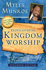Rediscovering Kingdom Worship: The Purpose and Power of Praise and Worship (Expanded) by Myles Munroe (Paperback, 2010)