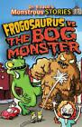 Monstrous Stores: Frogosaurus vs. the Bog Monster by Paul Harrison (Paperback, 2012)