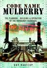 Code Name Mulberry: The Planning Building and Operation of the Normandy Harbours by Guy Hartcup (Paperback, 2011)