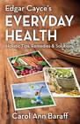 Edgar Cayce's Everyday Health: Holistic Tips, Remedies & Solutions by Carol Ann Baraff (Paperback, 2011)