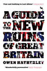 A Guide to the New Ruins of Great Britain by Owen Hatherley (Paperback, 2011)
