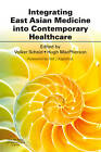 Integrating East Asian Medicine into Contemporary Healthcare by Elsevier Health Sciences (Paperback, 2011)