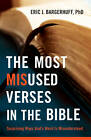 The Most Misused Verses in the Bible: Surprising Ways God's Word is Misunderstood by Eric J. Bargerhuff (Paperback, 2012)