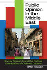 Public Opinion in the Middle East: Survey Research and the Political Orientations of Ordinary Citizens by Mark A. Tessler (Paperback, 2011)
