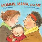 Mommy, Mama and Me by Leslea Newman (Board book, 2009)