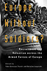 Europe Without Soldiers?: Recruitment and Retention Across the Armed Forces of Europe by Tibor Szvircsev Tresch, Christian Leuprecht (Paperback, 2011)