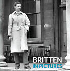Britten in Pictures by Lucy Walker (Paperback, 2012)