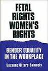 Fetal Rights, Women's Rights: Gender Equality in the Workplace by Suzanne Samuels (Paperback, 1995)