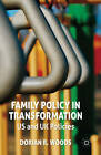 Family Policy in Transformation: US and UK Policies by Dorian R. Woods (Hardback, 2012)