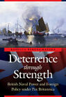Deterrence through Strength: British Naval Power and Foreign Policy under Pax Britannica by Rebecca Berens Matzke (Hardback, 2011)