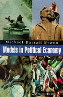 Models in Political Economy: A Guide to the Arguments (Penguin economics), Brown